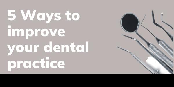 5 Ways to improve your dental practice